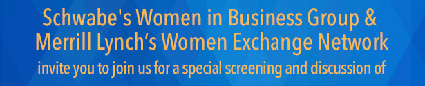 Schwabe's Women in Business Group & Merrill Lynch's Women Exchange Network invite you to join us for a special screening and discussion of