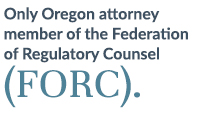 Only Oregon Attorney member of the Federation of Regulatory Counsel.