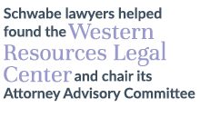 Schwabe lawyers helped found the Western Resources Legal Center and chair its Attorney Advisory Committee