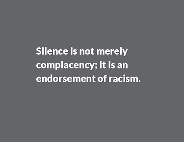 Silence is not merely complacency, it is an endorsement of racism.‎
